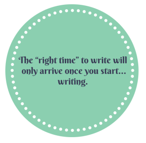 "The ""right time"" to write will only"